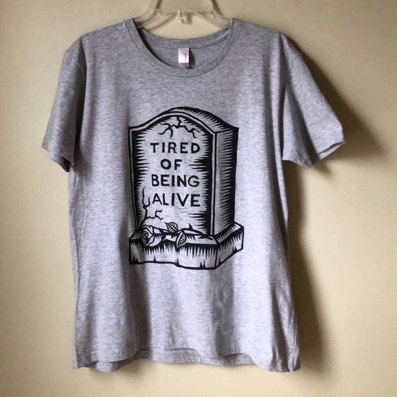 Other - Tired of Being Alive Graphic Tee Shirt